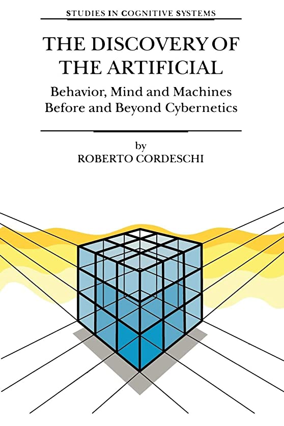 特定の熱意代理人The Discovery of the Artificial: Behavior, Mind and Machines Before and Beyond Cybernetics (Studies in Cognitive Systems)