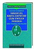 Immanuel Kants Entwurf 'Zum ewigen Frieden'. Eine Theorie der Politik (Werkinterpretationen) - Volker Gerhardt