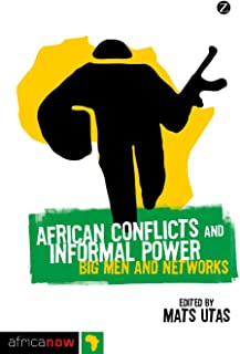 African Conflicts and Informal Power: Big Men and Networks (Africa Now)
