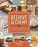Beehive Alchemy: Projects and recipes using honey, beeswax, propolis, and pollen to make your own soap, candles, creams, salves, and mor