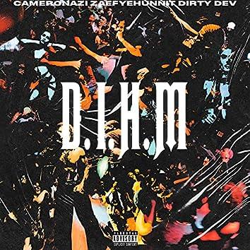 D.I.H.M (feat. Cameron Azi, ZaeFyeHunnit & Dirty Dev)