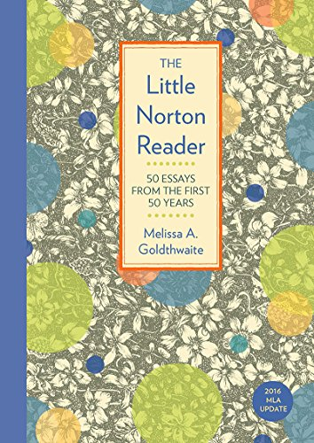 Compare Textbook Prices for The Little Norton Reader: 50 Essays from the First 50 Years, with 2016 MLA Update 1 Edition ISBN 9780393624106 by Goldthwaite, Melissa
