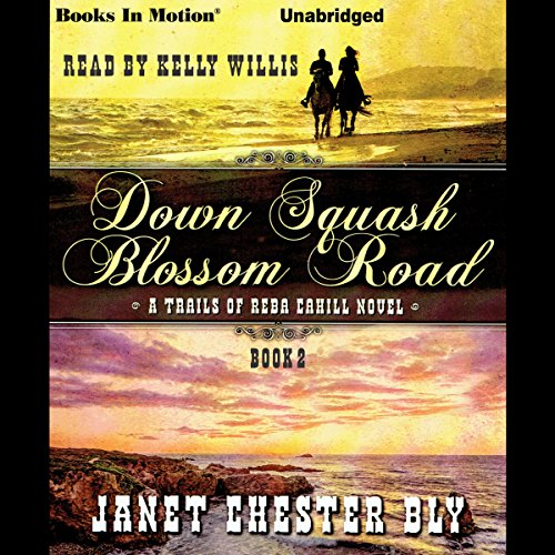 Down Squash Blossom Road     A Trails of Reba Cahill Novel, Book 2              By:                                                                                                                                 Janet Chester Bly                               Narrated by:                                                                                                                                 Kelly Willis                      Length: 11 hrs and 14 mins     1 rating     Overall 4.0