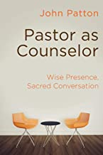 Pastor as Counselor: Wise Presence, Sacred Conversation