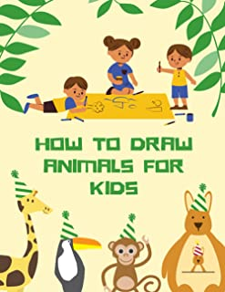How To Draw Animals For Kids: Easy Learn Step-By-Step Activity Book HOW TO Draw Cute Animals for Boys, Girls fun coloring ...