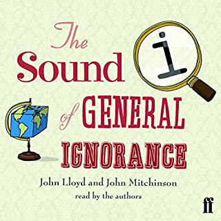 QI: The Sound of General Ignorance                   By:                                                                                                                                 John Lloyd,                                                                                        John Mitchinson                               Narrated by:                                                                                                                                 John Lloyd,                                                                                        John Mitchinson                      Length: 4 hrs and 21 mins     190 ratings     Overall 4.4
