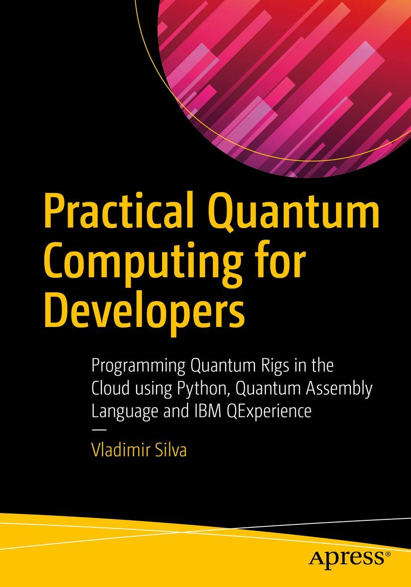 Image OfPractical Quantum Computing For Developers: Programming Quantum Rigs In The Cloud Using Python, Quantum Assembly Language ...