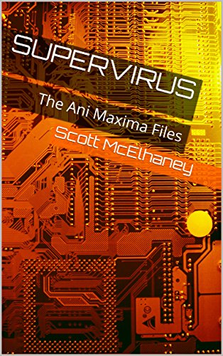 SuperVirus: The Ani Maxima Files #2 by [Scott McElhaney]