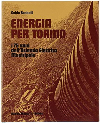 ENERGIA PER TORINO. I 75 anni dell'Azienda Elettrica Municipale.