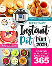 The Ultimate Instant Pot Mini Cookbook 2021: Top Superfast & Delicious Recipes for all Mini Instant Pot 3-Quart Models | Cooking Healthy and Easy Meals 365