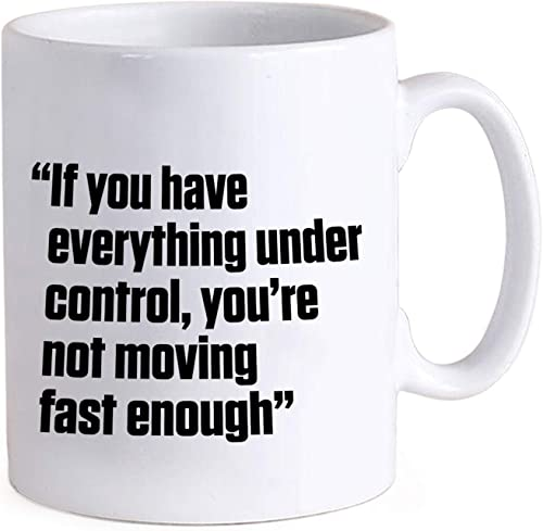 TIED RIBBONS Motivational Quote If You Have Everything Under Control You are not Moving Fast Enough Printed Coffee Mug 325 ml