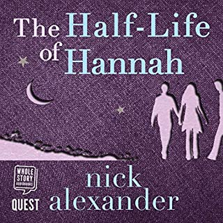 The Half-Life of Hannah     Hannah Series, Book 2               By:                                                                                                                                 Nick Alexander                               Narrated by:                                                                                                                                 Imogen Church                      Length: 9 hrs and 26 mins     Not rated yet     Overall 0.0