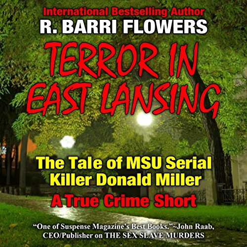 Terror in East Lansing: The Michigan State University Serial Killer                   By:                                                                                                                                 R. Barri Flowers                               Narrated by:                                                                                                                                 James Edward Thomas                      Length: 31 mins     3 ratings     Overall 2.7