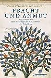 Pracht und Anmut: Begegnungen mit zwölf herausragenden Handschriften des Mittelalters - Christopher de Hamel