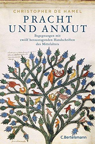 Pracht und Anmut: Begegnungen mit zwölf herausragenden Handschriften des Mittelalters