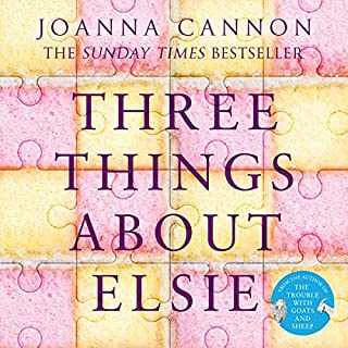 Three Things About Elsie                   By:                                                                                                                                 Joanna Cannon                               Narrated by:                                                                                                                                 Paula Wilcox                      Length: 10 hrs and 44 mins     84 ratings     Overall 4.4