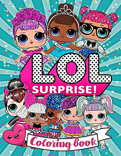 LOL Surprise! Colouring Book: LOL Doll Coloring Book +50 Amazing LOL Coloring Pages The perfect gift for girls aged 4-12