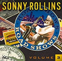 Road Shows 3 by SONNY ROLLINS (2014-06-25)