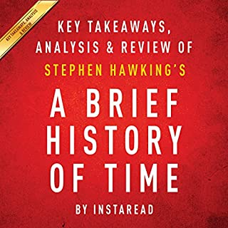 A Brief History of Time, by Stephen Hawking     Key Takeaways, Analysis & Review              Written by:                                                                                                                                 Instaread                               Narrated by:                                                                                                                                 Michael Gilboe                      Length: 24 mins     3 ratings     Overall 2.7