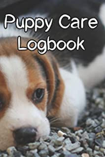Puppy Care Logbook: Record Care Instructions, Food Types, Indoors, Outdoors, Litter box type and Records of Puppy Care