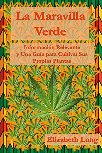 La Maravilla Verde: Información Relevante y Una Guía Para Cultivar Sus Propias Plantas