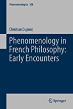 Phenomenology in French Philosophy: Early Encounters (Phaenomenologica Book 208)