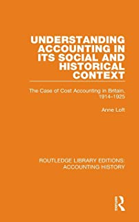 Understanding Accounting in its Social and Historical Context: The Case of Cost Accounting in Britain, 1914-1925