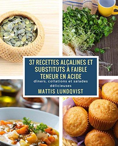 37 Recettes Alcalines Et Substituts A Faible Teneur En Acide Diners Collations Et Salades Delicieuses
