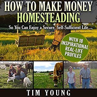 How to Make Money Homesteading     So You Can Enjoy a Secure, Self-Sufficient Life              By:                                                                                                                                 Tim Young                               Narrated by:                                                                                                                                 Joel Parks                      Length: 6 hrs and 10 mins     3 ratings     Overall 5.0