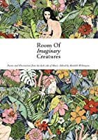 Room of Imaginary Creatures: Poems & Illustrations from the Dark Side of