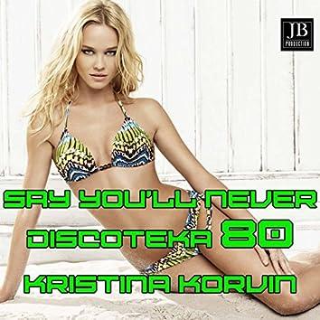 Say You'll Never (Discoteka 80 Hit 1985)