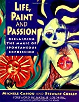 Life, Paint and Passion: Reclaiming the Magic of Spontaneous by Michele Cassou Stewart Cubley(1996-01-03)