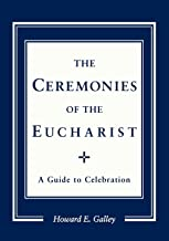 Ceremonies of the Eucharist: A guide to Celebration