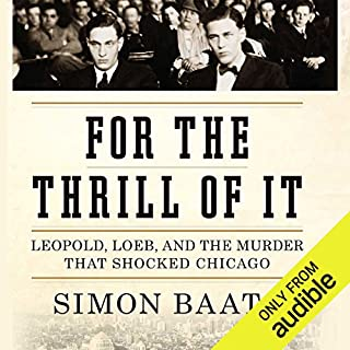 For the Thrill of It     Leopold, Loeb, and the Murder That Shocked Jazz Age Chicago              Auteur(s):                                                                                                                                 Simon Baatz                               Narrateur(s):                                                                                                                                 Kevin T. Collins                      Durée: 20 h et 9 min     1 évaluation     Au global 5,0