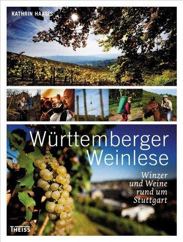 Württemberger Weinlese: Von Winzern und Weinen rund um Stuttgart: Winzer und Weine rund um Stuttgart by Kathrin Haasis(26. Juli 2012)