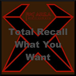 Total Recall - What You Want [Explicit]