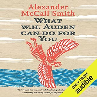 What W. H. Auden Can Do for You     Alexander McCall Smith              By:                                                                                                                                 Alexander McCall Smith                               Narrated by:                                                                                                                                 William Neenan                      Length: 2 hrs and 53 mins     64 ratings     Overall 3.8