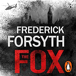 The Fox                   By:                                                                                                                                 Frederick Forsyth                               Narrated by:                                                                                                                                 David Rintoul                      Length: 8 hrs and 12 mins     240 ratings     Overall 4.4