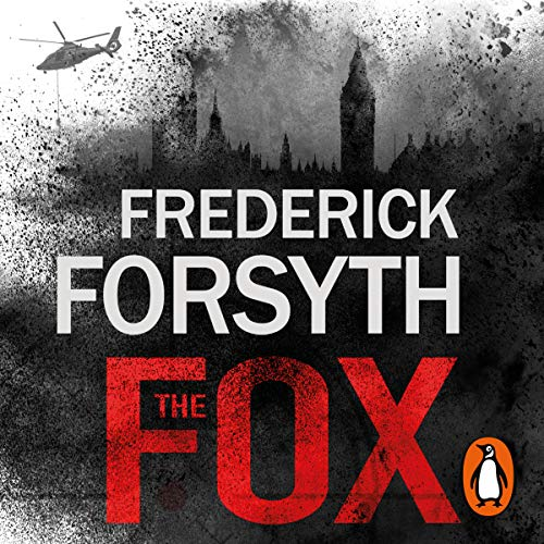 The Fox                   By:                                                                                                                                 Frederick Forsyth                               Narrated by:                                                                                                                                 David Rintoul                      Length: 8 hrs and 12 mins     241 ratings     Overall 4.4