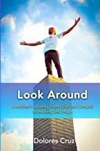 Look Around: A Mother's Journey from Grief and Despair to Healing and Hope