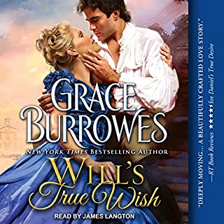 Will's True Wish                   By:                                                                                                                                 Grace Burrowes                               Narrated by:                                                                                                                                 James Langton                      Length: 9 hrs and 17 mins     Not rated yet     Overall 0.0