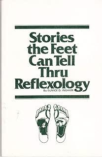 Stories the Feet Can Tell Thru Reflexology