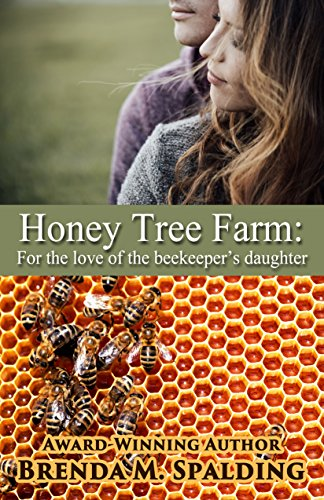 Honey Tree Farm: For the love of the beekeepers daughter by [Brenda Spalding]