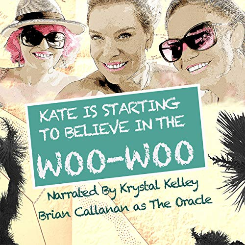 Kate Is Starting to Believe in the Woo-Woo Audiobook By Krystal Kelley cover art