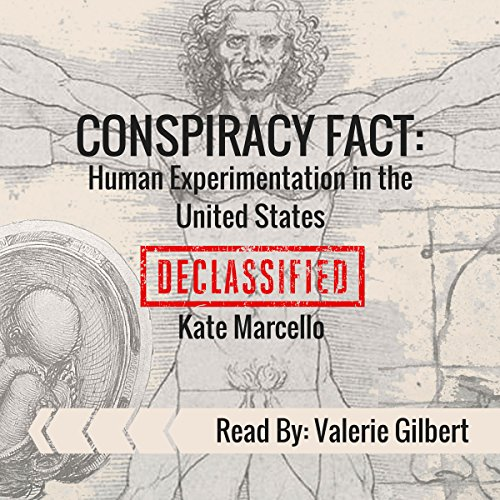 Conspiracy Fact: Human Experimentation in the United States     Conspiracy Facts Declassified, Book 1              By:                                                                                                                                 Kate Marcello                               Narrated by:                                                                                                                                 Valerie Gilbert                      Length: 49 mins     Not rated yet     Overall 0.0