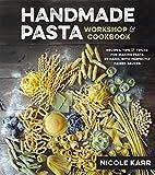 Handmade Pasta Workshop & Cookbook: Recipes, Tips and Tricks for Making Pasta
