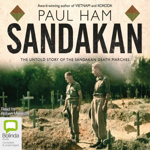 Sandakan     The Untold Story of the Sandakan Death Marches              By:                                                                                                                                 Paul Ham                               Narrated by:                                                                                                                                 Robert Meldrum                      Length: 18 hrs and 23 mins     26 ratings     Overall 4.8