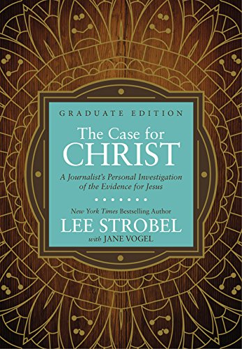 Case for Christ Graduate Edition, The: A Journalist's Personal Investigation of the Evidence for Jesus