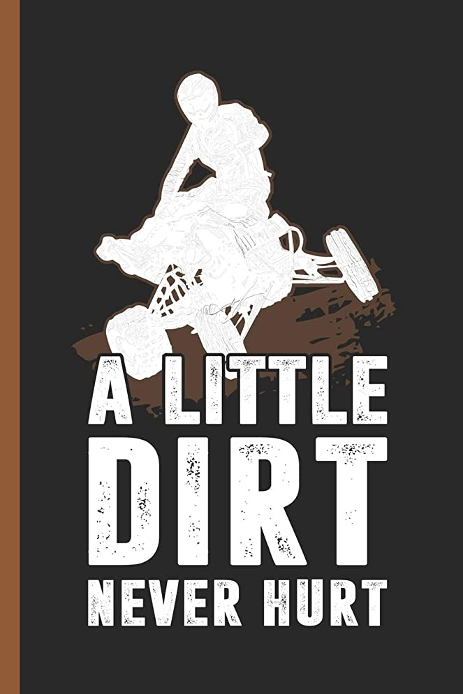 アッティカススロットストレスA Little Dirt Never Hurt: Notebook & Journal Or Diary For ATV Quad Riders, College Ruled Paper (120 Pages,6x9