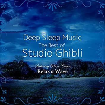 Deep Sleep Music - The Best of Studio Ghibli: Relaxing Piano Covers (Instrumental Version)